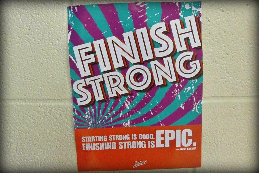 As a reminder of the importance of working hard until the end, Ms. Adams has hung Finish Strong posters throughout the high school.