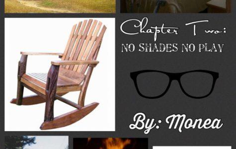 Chapter Two: No Shades No Play